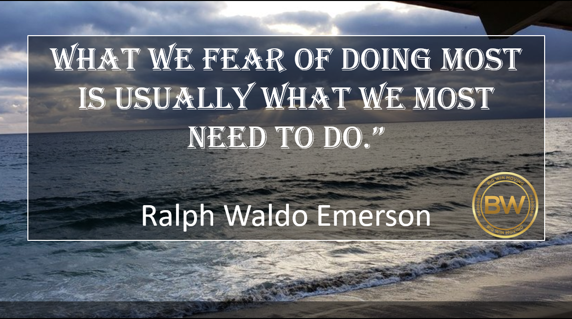 """What we fear of doing most is usually …."""